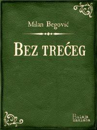Bez trećeg - Milan Begovic